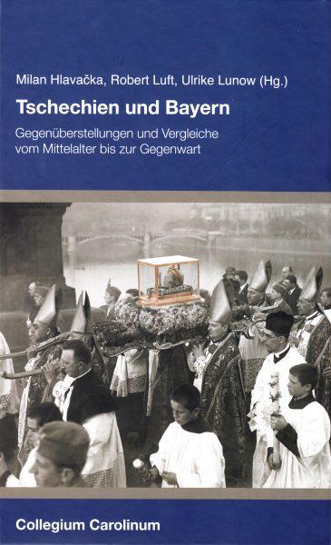 Tschechien und Bayern : Gegenüberstellungen und Vergleiche vom Mittelalter bis zur Gegenwart