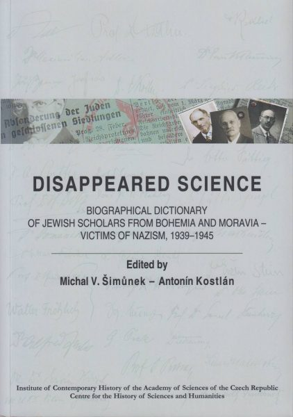 Disappeared science. Biographical dictionary of Jewish scholars from Bohemia and Moravia – victims of Nacism 1939–1945
