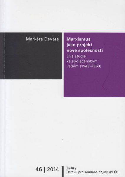 Marxismus jako projekt nové společnosti. Dvě studie ke společenským vědám 1945–1969