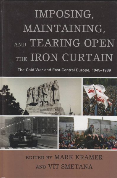Imposing, Maintaining, and Tearing Open the Iron Curtain. The Cold War and East-Central Europe, 1945–1989