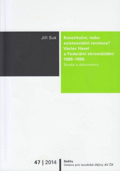Konstituční, nebo existenciální revoluce? Václav Havel a Federální shromáždění 1989/1990. Studie a dokumenty