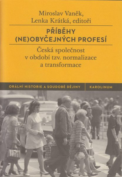 Příběhy (ne)obyčejných profesí. Česká společnost v období tzv. normalizace a transformace