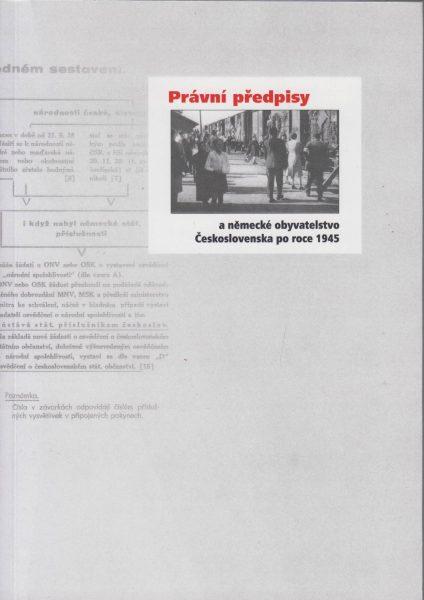 Právní předpisy a německé obyvatelstvo Československa po roce 1945. Výběr z archivních dokumentů k osudům německých antifašistů