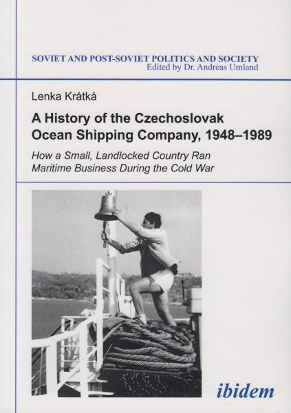 A History of the Czechoslovak Ocean Shipping Company, 1948–1989. How a Small, Landlocked Country Ran Maritime Business During the Cold War