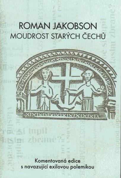 Roman Jakobson. Moudrost starých Čechů. Komentovaná edice s navazující exilovou polemikou
