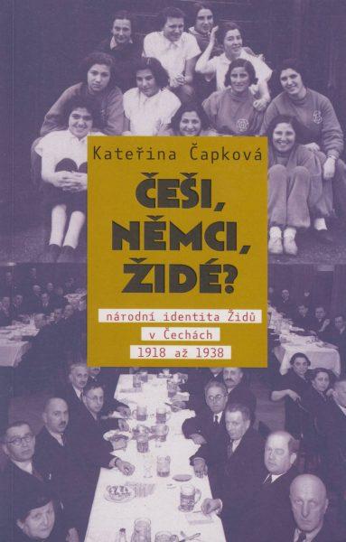 Češi, Němci, Židé? Národní identita Židů v Čechách 1918–1938
