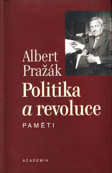 Albert Pražák. Politika a revoluce. Paměti