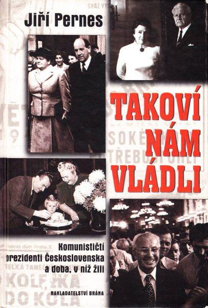 Takoví nám vládli. Komunističtí prezidenti Československa a doba, v níž žili