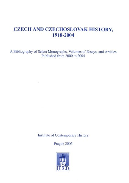 Czech and Czechoslovak History, 1918–2004. A Bibliography of Select Monographs, Volumes of Essays, and Articles Published from 2000 to 2004