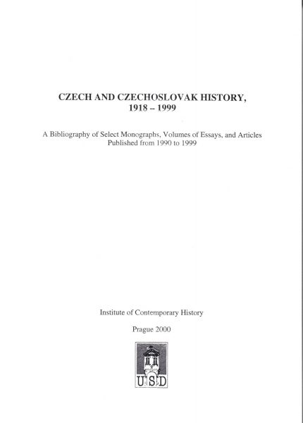 Czech and Czechoslovak History, 1918–1999. A Bibliography of Select Monographs, Volumes of Essays, and Articles Published from 1990 to 1999
