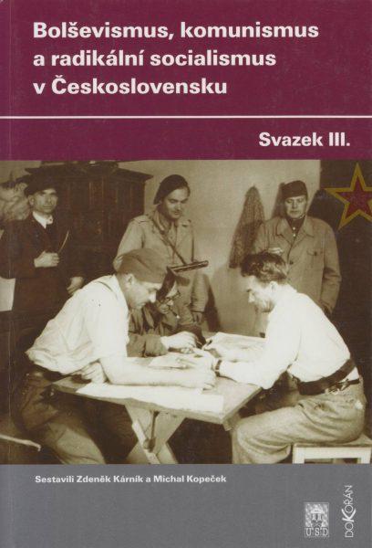 Bolševismus, komunismus a radikální socialismus v Československu. Sv. 3