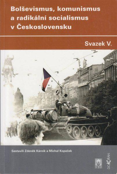 Bolševismus, komunismus a radikální socialismus v Československu. Sv. 5