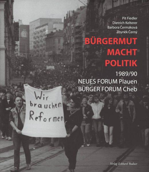 Bürgermut macht Politik. 1989/90 Neues Forum Plauen & Bürgerforum Cheb