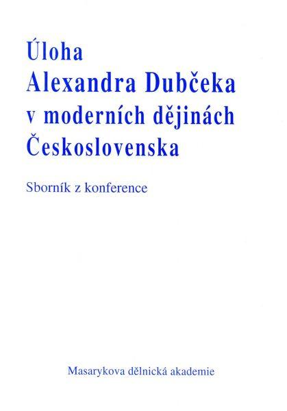 Úloha Alexandra Dubčeka v moderních dějinách Československa