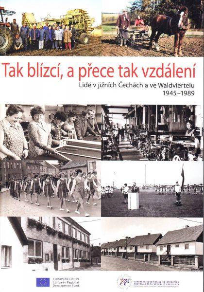Tak blízcí, a přece tak vzdálení. Lidé v jižních Čechách a ve Waldviertelu 1945–1989