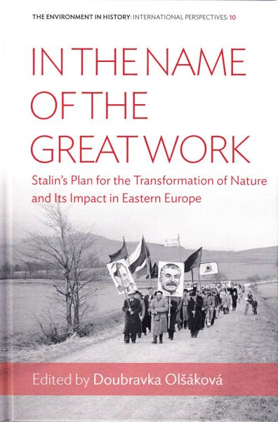 In the Name of the Great Work. Stalin's Plan for the Transformation of Nature and its Impact in Eastern Europe