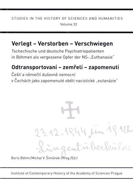 """Verlegt – Verstorben – Verschwiegen. Tschechische und deutsche Psychiatriepatienten in Böhmen als vergessene Opfer der NS-""""Euthanasie"""""""