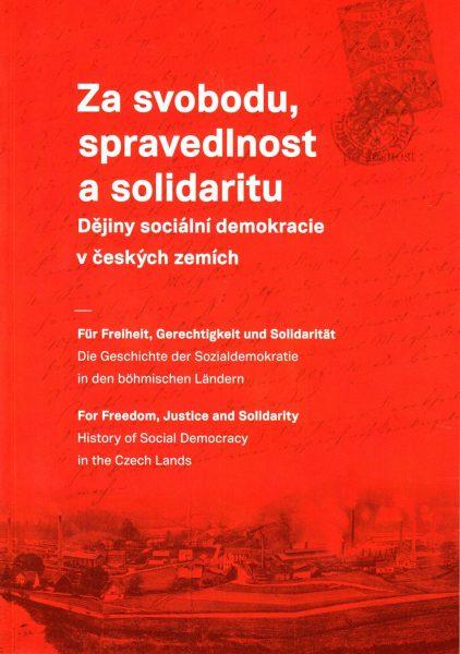 Za svobodu, spravedlnost a solidaritu. Dějiny sociální demokracie v českých zemích