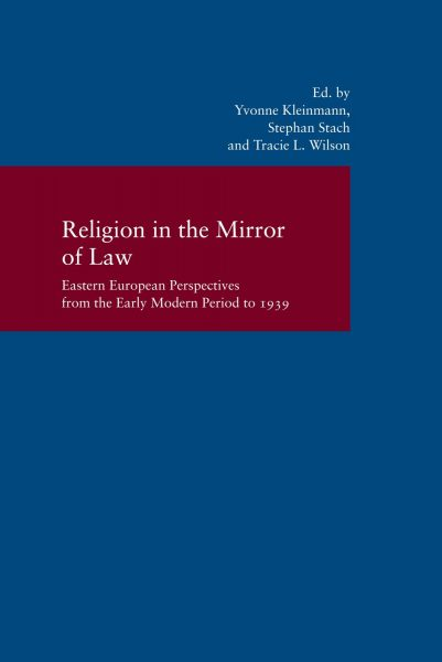 Religion in the Mirror of Law. Eastern European Perspectives from the Early Modern Period to 1939