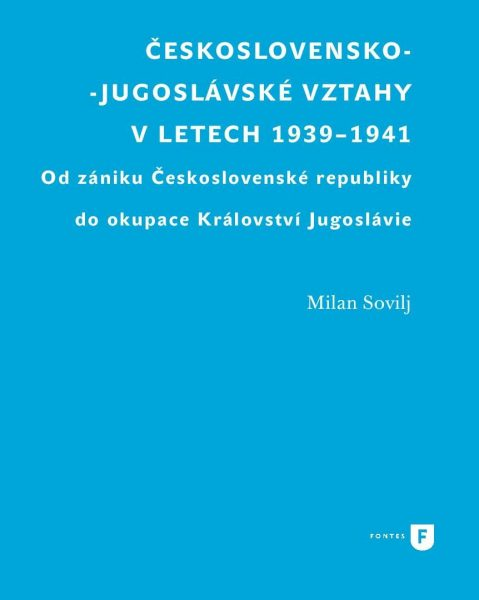 Československo-jugoslávské vztahy v letech 1939–1941. Od zániku Československé republiky do okupace Království Jugoslávie