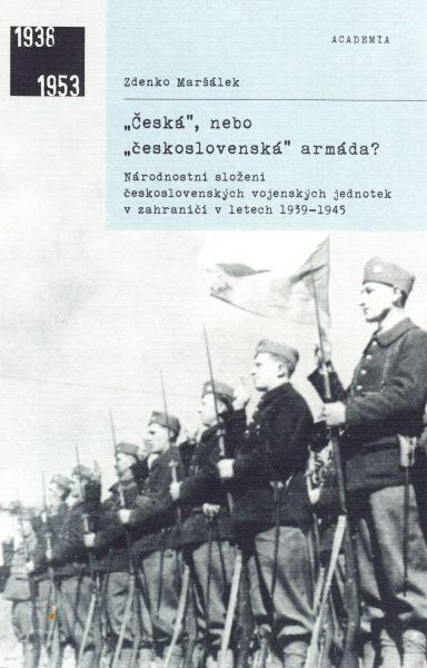"""""""Česká"""", nebo """"československá"""" armáda? Národnostní složení československých vojenských jednotek v zahraničí v letech 1939-1945"""