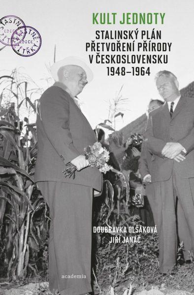 Kult jednoty. Stalinský plán přetvoření přírody v Československu 1948-1964