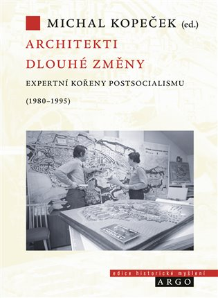 Architekti dlouhé změny. Expertní kořeny postsocialismu v Československu (1980–1995)