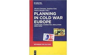 Planning in Cold War Europe: Competition, Cooperation, Circulations (1950s–1970s)