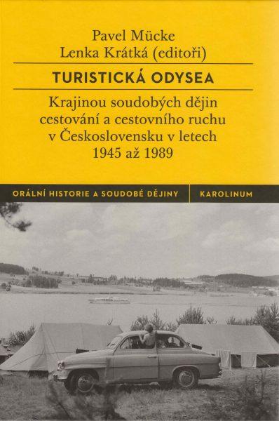 Turistická odysea. Krajinou soudobých dějin cestování a cestovního ruchu v Československu v letech 1945 až 1989