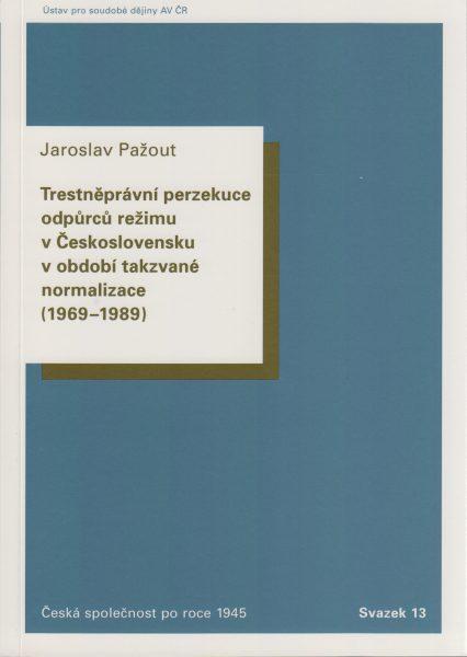 Trestněprávní perzekuce odpůrců režimu v Československu v období takzvané normalizace (1969-1989)