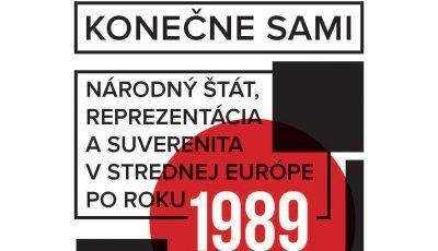 Workshop: Konečně sami. Národní stát, reprezentace a suverenita ve střední Evropě po roce 1989