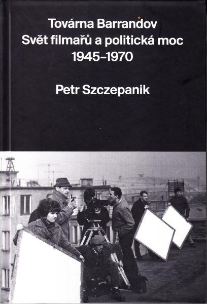 Továrna Barrandov : svět filmařů a politická moc 1945-1970