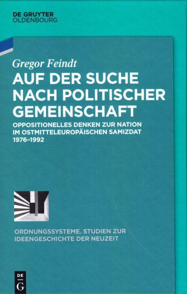 Auf der Suche nach politischer Gemeinschaft : oppositionelles Denken zur Nation im ostmitteleuropäischen Samizdat 1976-1992