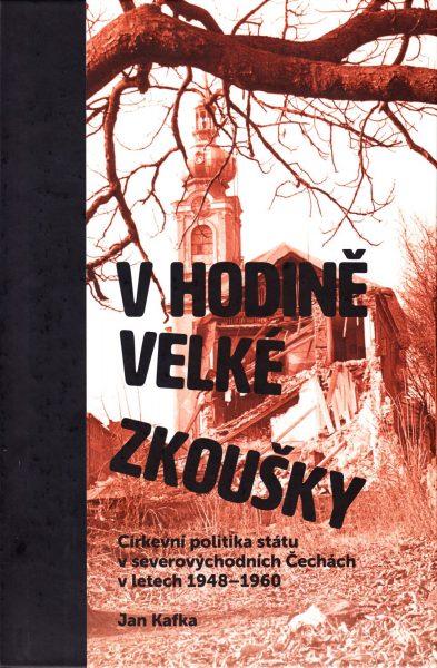 V hodině velké zkoušky : církevní politika státu v severovýchodních Čechách v letech 1948-1960
