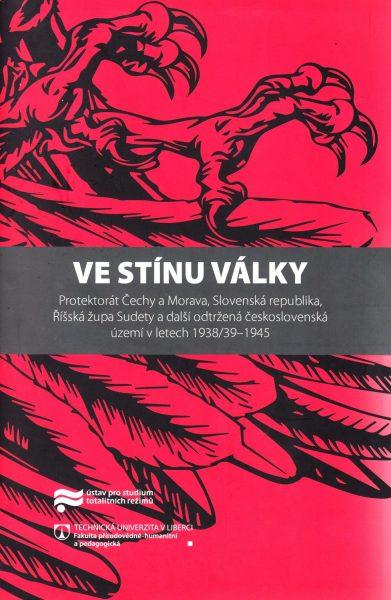 Ve stínu války : Protektorát Čechy a Morava, Slovenská republika, Říšská župa Sudety a další odtržená československá území v letech 1938/39-1945