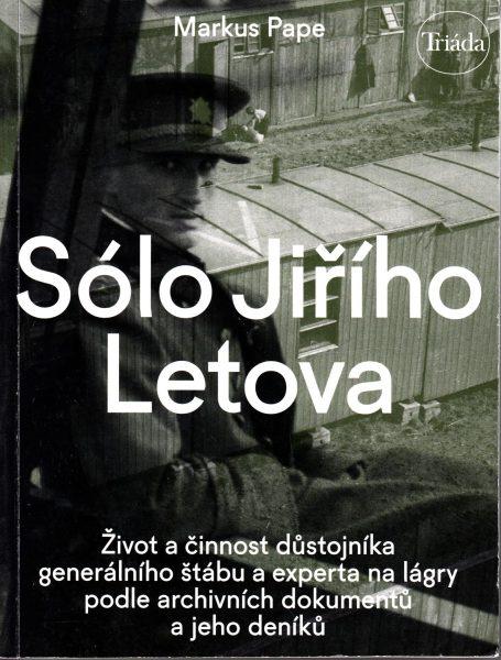 Sólo Jiřího Letova: život a činnost důstojníka generálního štábu a experta na lágry podle archivních dokumentů a jeho deníků
