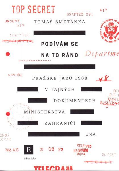 Podívám se na to ráno : Pražské jaro 1968 v tajných dokumentech ministerstva zahraničí USA