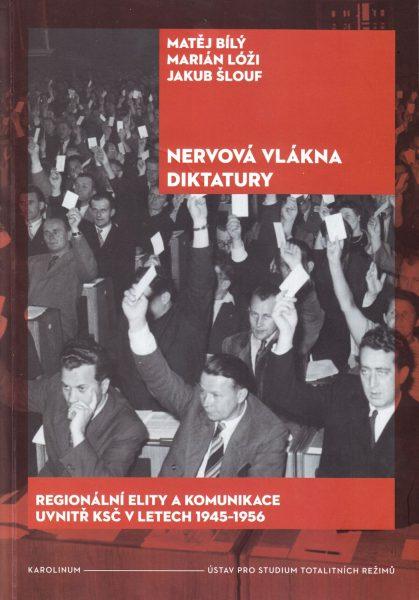 Nervová vlákna diktatury : regionální elity a komunikace uvnitř KSČ v letech 1945-1956