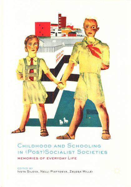 Childhood and schooling in (post) socialist societies : memories of everyday life