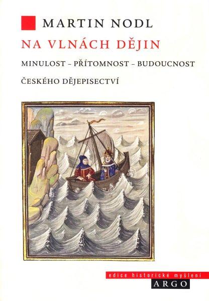 Na vlnách dějin : minulost, přítomnost, budoucnost českého dějepisectví
