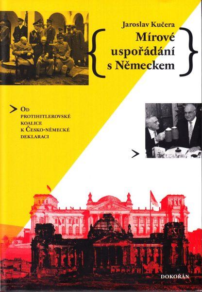 Mírové uspořádání s Německem : od protihitlerovské koalice k Česko-německé deklaraci