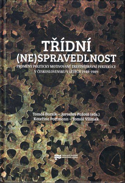 Třídní (ne)spravedlnost. Proměny politicky motivované trestněprávní perzekuce v Československu v letech 1948-1989
