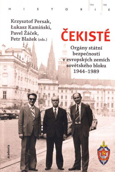 Čekisté : orgány státní bezpečnosti v evropských zemích sovětského bloku 1944-1989