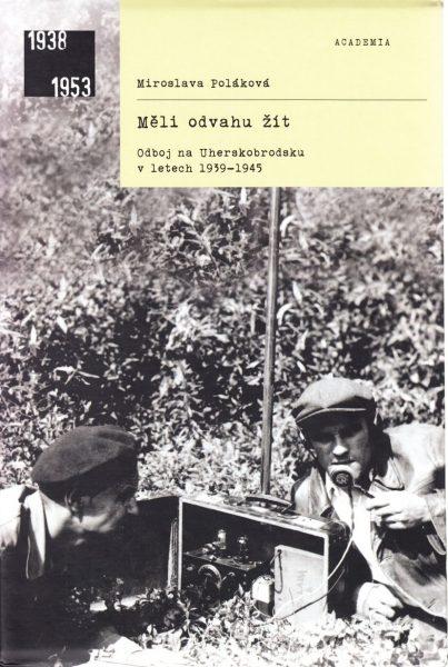 Měli odvahu žít : odboj na Uherskobrodsku v letech 1939-1945