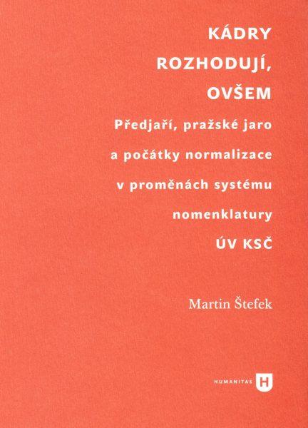 Kádry rozhodují, ovšem : předjaří, pražské jaro a počátky normalizace v proměnách systému nomenklatury ÚV KSČ