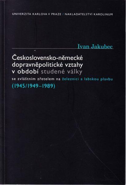 Československo-německé dopravněpolitické vztahy v období studené války : se zvláštním zřetelem na železnici a labskou plavbu : (1945/1949-1989)