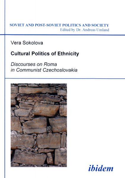 Cultural politics of ethnicity : discourses on Roma in communist Czechoslovakia