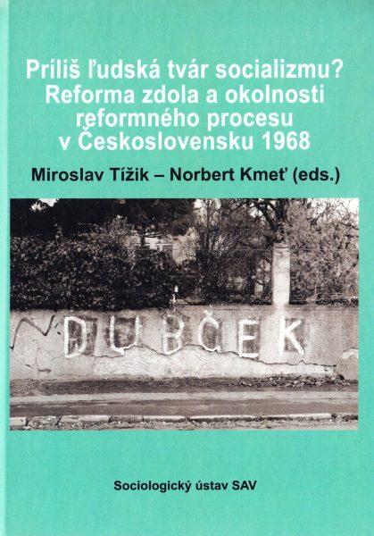 Príliš ľudská tvár socializmu? : reforma zdola a okolnosti reformného procesu v Československu 1968
