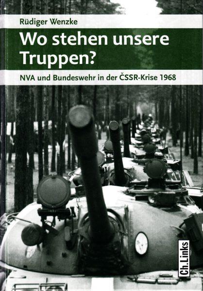 Wo stehen unsere Truppen? : NVA und Bundeswehr in der ČSSR-Krise 1968 : mit ausgewählten Dokumenten zur militärischen Lagebeurteilung