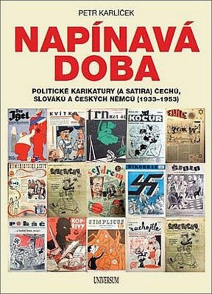 Napínavá doba : politické karikatury (a satira) Čechů, Slováků a českých Němců (1933-1953)